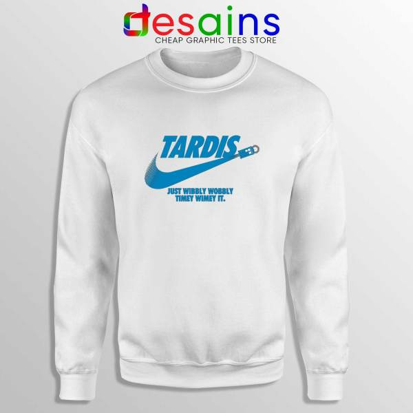 Just Wibbly Wobbly Timey Wimey White Sweatshirt Tardis Just do it Sweater