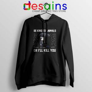 Be Kind To Animals or Ill Kill You Hoodie John Wick Chapter 3 Hoodies
