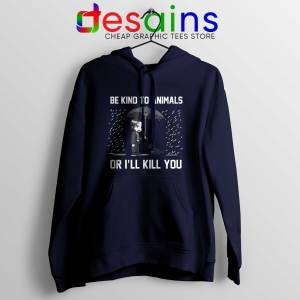 Be Kind To Animals or Ill Kill You Navy Hoodie John Wick Chapter 3 Hoodies