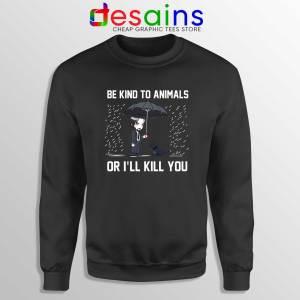 Be Kind To Animals or Ill Kill You Sweatshirt John Wick Chapter 3 Sweater