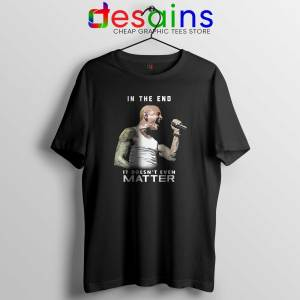 Chester Bennington In The End Tee Shirts Chester Linkin Park Tshirts