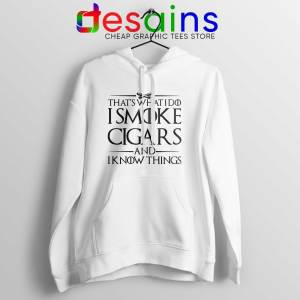 Hoodie White Thats What I Do I Smoke Cigars And Know Things