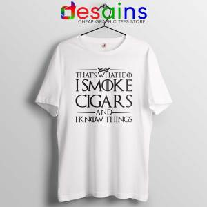 Tshirt White Thats What I Do I Smoke Cigars And Know Things Tee Shirts