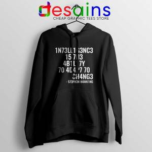 Intelligence is the Ability to Adapt to Change Hoodie Stephen Hawking