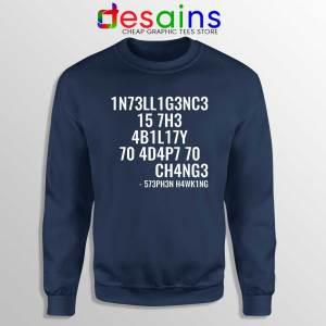 Intelligence is the Ability to Adapt to Change Navy Sweatshirt Stephen Hawking