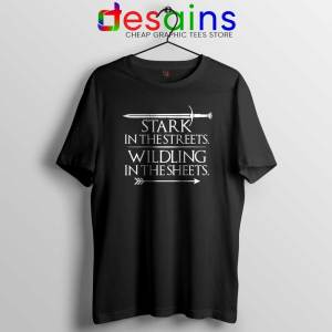 Stark In The Streets Tshirt Wildling In The Sheets Tee Shirts