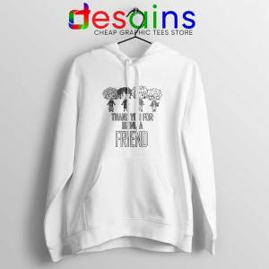Thank You For Being A Friend Hoodie The Golden Girls Hoodies S-2XL