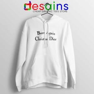 Born Again Christian Dior Hoodie Fashion Hoodies S-2XL
