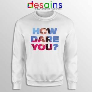 How Dare You Sweatshirt Greta Thunberg Sweater S-3XL