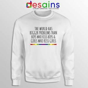 LGBT Quotes Gay Sweatshirt The World Has Bigger Problems Sweater