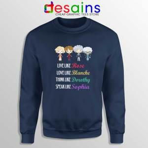 Live Love Think Speak Like Navy Sweatshirt The Golden Girls Sweater