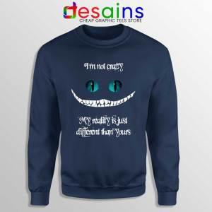 Cheshire Cat Quotes Navy Sweatshirt i'm not Crazy Sweater S-3XL