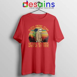 Sloth Hiking Team Red Tshirt We Will Get There Tee Shirts S-3XL