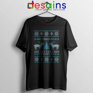 Reindeers Are Better Than People Black Tshirt Frozen Christmas Tees