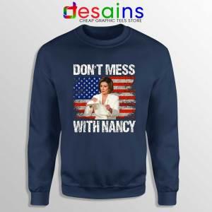 Dont Mess with Nancy Navy Sweatshirt Nancy vs Trump Sweaters