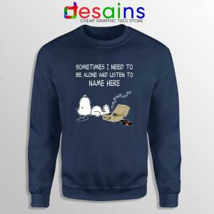Sometimes I Need To Be Alone And Listen To Snoopy Navy Sweatshirt