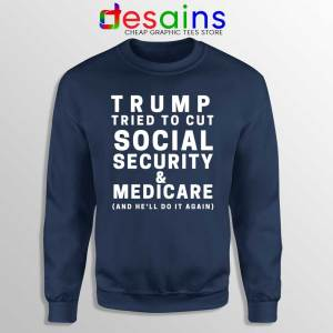 Trump Tried to Cut Social Security Navy Sweatshirt Donald Trump