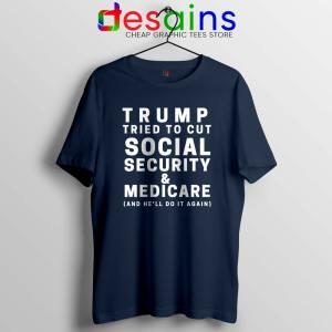 Trump Tried to Cut Social Security Navy Tshirt Donald Trump Tees