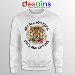 Hey All You Cool Cats and Kittens White Sweatshirt Carole Baskin