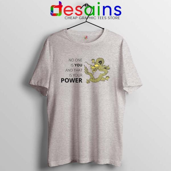 No One is You and That is Your Power SPort Grey Tshirt Quotes Tees