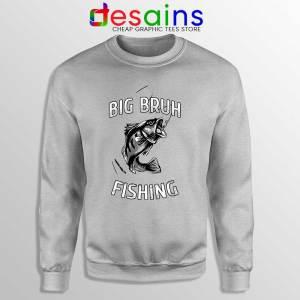 Big Bruh Fishing Sport Grey Sweatshirt Bruh Fish Sweaters