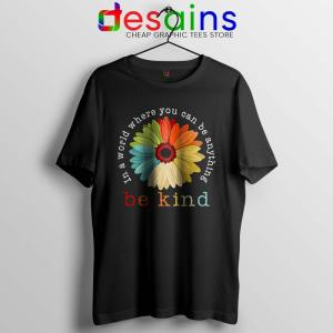 Daisy In A World Tshirt Where You Can Be Anything Be Kind Tees S-3XL