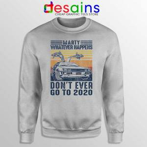 Marty Whatever Happens Sport Grey Sweatshirt Don't Go to 2020 Sweaters