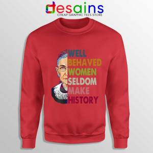 Well Behaved Women Red Sweatshirt Seldom Make History RBG