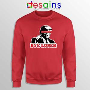 Bye Trump Loser Red Sweatshirt We Voted You Out Loser