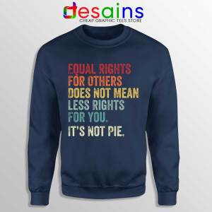 Equal Rights is Not Pie Navy Sweatshirt Black History Month