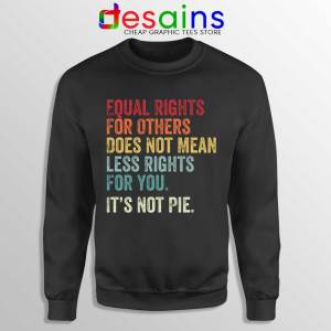 Equal Rights is Not Pie Sweatshirt Black History Month