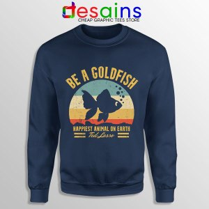 Best Ted Lasso Quote Navy Sweatshirt Be A Goldfish