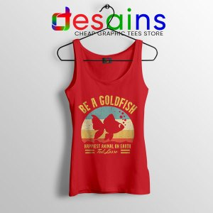 Best Ted Lasso Quote Red Tank Top Be A Goldfish