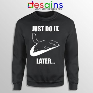 Kitties Meme Just Do It Later Sweatshirt Funny Cats