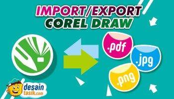 Cara Import/Export Gambara di CorelDraw