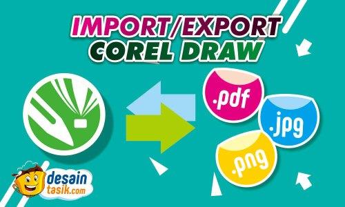 Cara Import dan Export Pada Corel Draw Lengkap dari Ms Office atau PDF