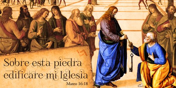 Tu eres Pedro y sobre ti edificare mi Iglesia