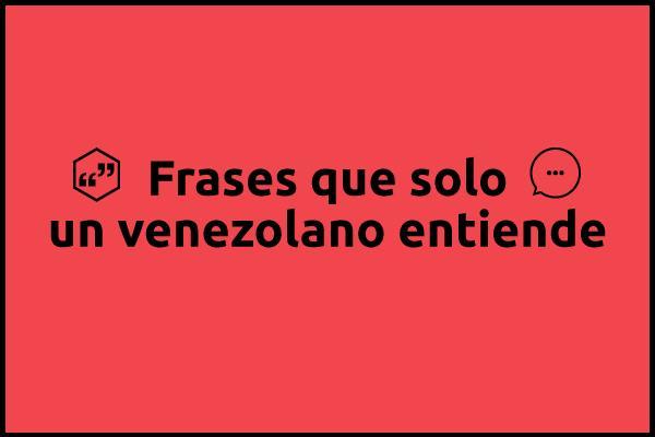 Venezolano Que Se Respeta Sabe El Significado De Estas Frases