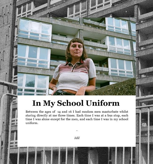 """""""Entre los 14 y los 16, 3 hombres en 3 veces distintas se masturbaron mientras me miraban. Cada una de las veces estaba sola, en la parada del autobús y llevaba puesto mi uniforme"""". Idil. Cheer Up Luv"""
