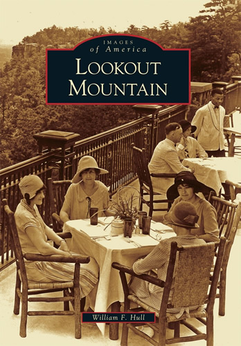 Lookout Mountain from the Images of America Series by William F. Hull
