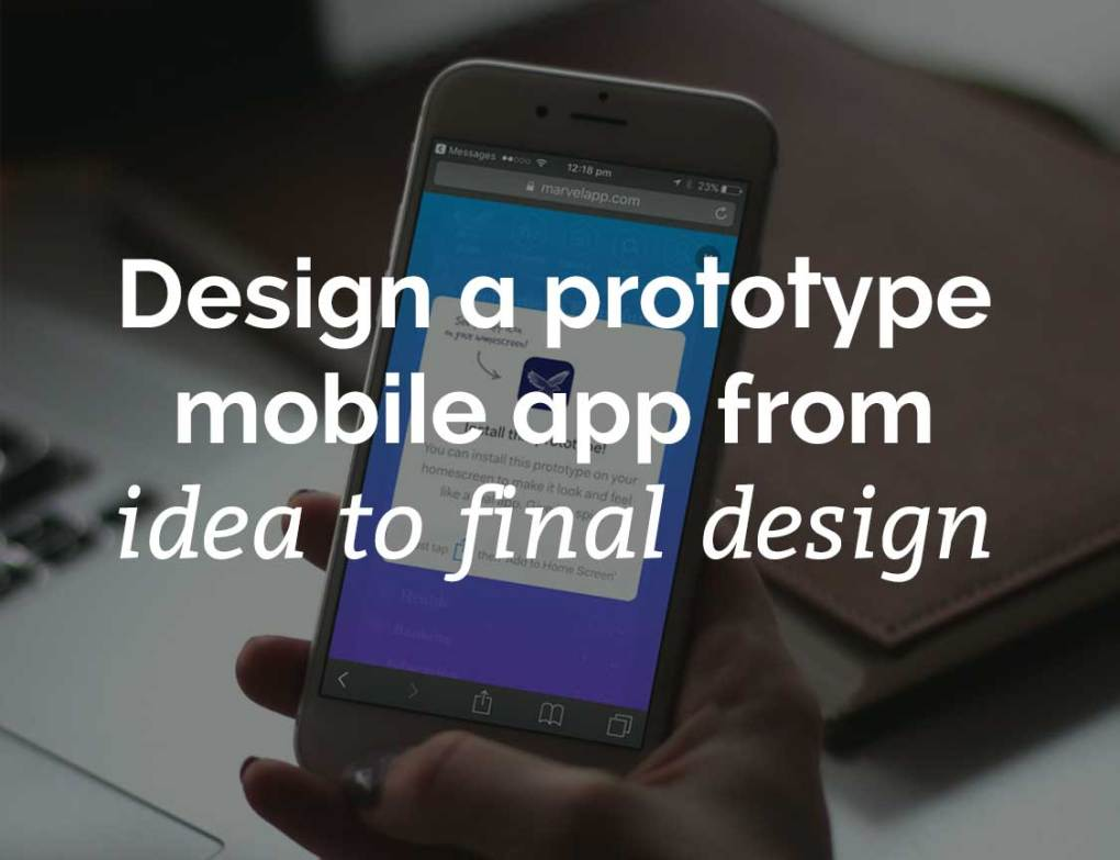 Design a prototype mobile app from idea to final design