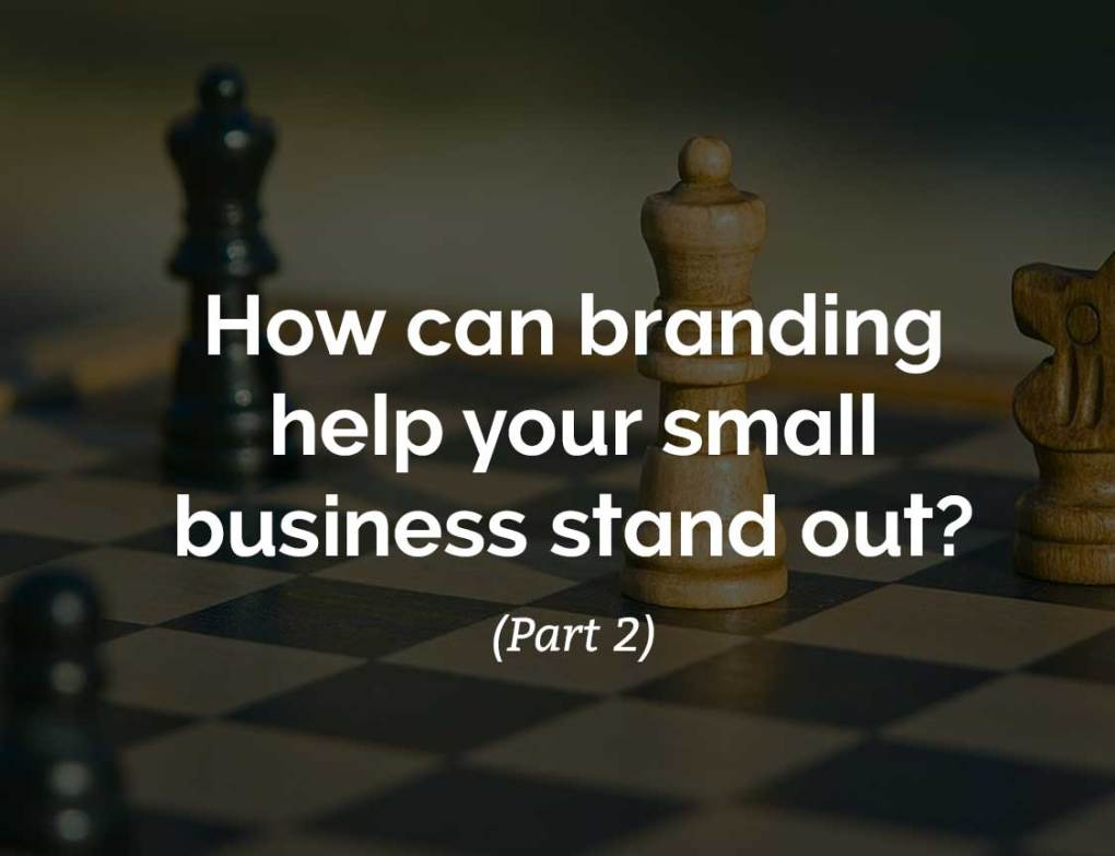 How can branding help your small business stand out? (Part 2)