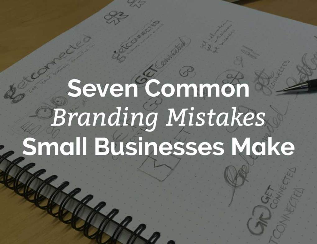 Seven Common Branding Mistakes Small Businesses Make