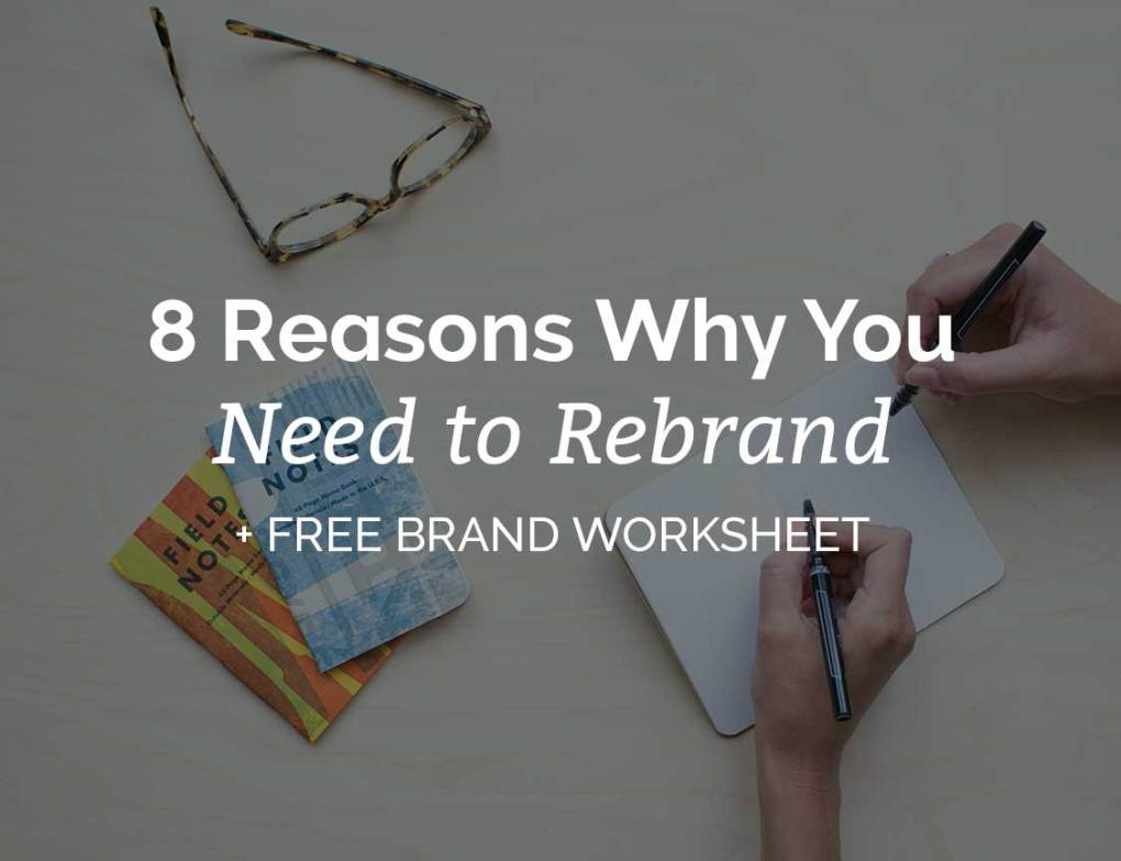 8 Reasons Why You Need to Rebrand + Free Brand Worksheet!
