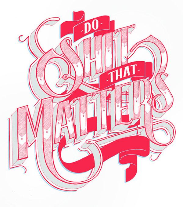 Do Shit That Matters Print Design Inspiration