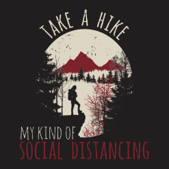 Hiking Shirts Women - My Kind of Social Distancing - Take a Hike T-Shirts Designs | Coronavirus Pandemic Social Distancing Hiking T Shirt