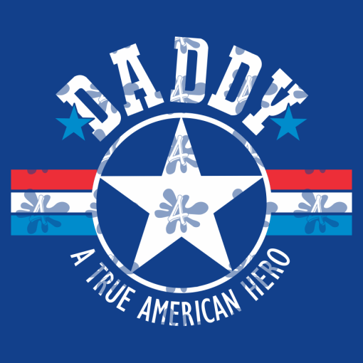 Dad T Shirt Design - Daddy Papa - A True American Hero - Father's Day SVG Daddy SVG Hero SVG