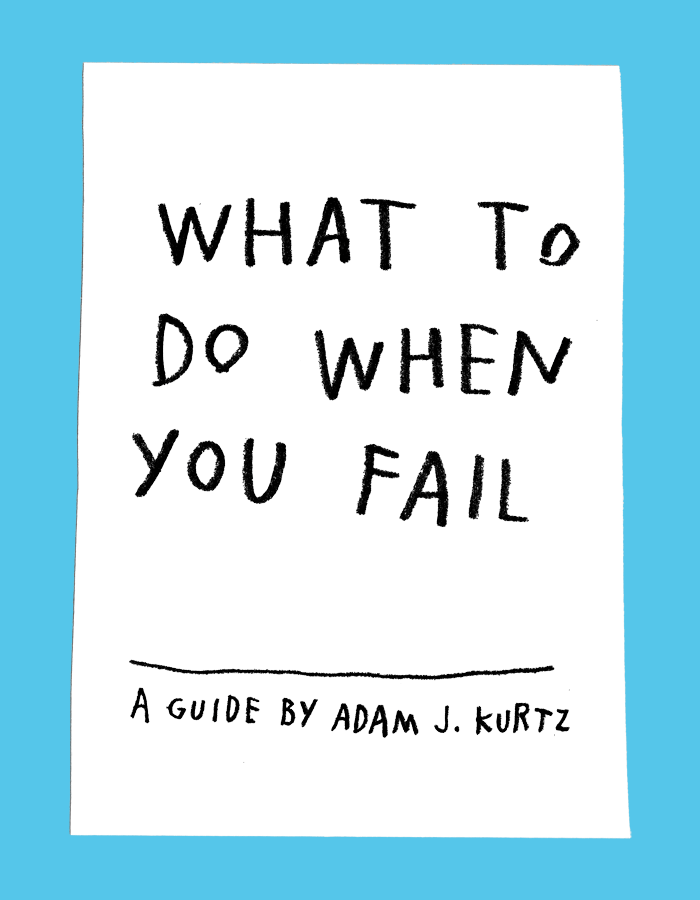 Design*Sponge – What To Do When You Fail – Adam J. Kurtz