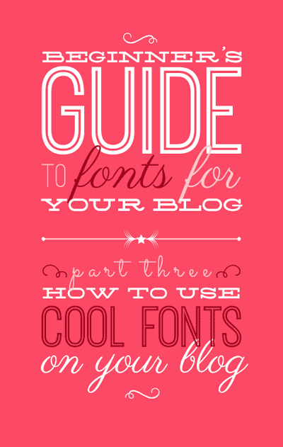 Beginner's Guide to Fonts for Your Blog: How to Use Cool Fonts on Your Blog or Website. From http://www.DesignYourOwnBlog.com.