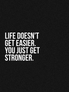 103678-Life-Doesn-t-Get-Easier-You-Just-Get-Stronger